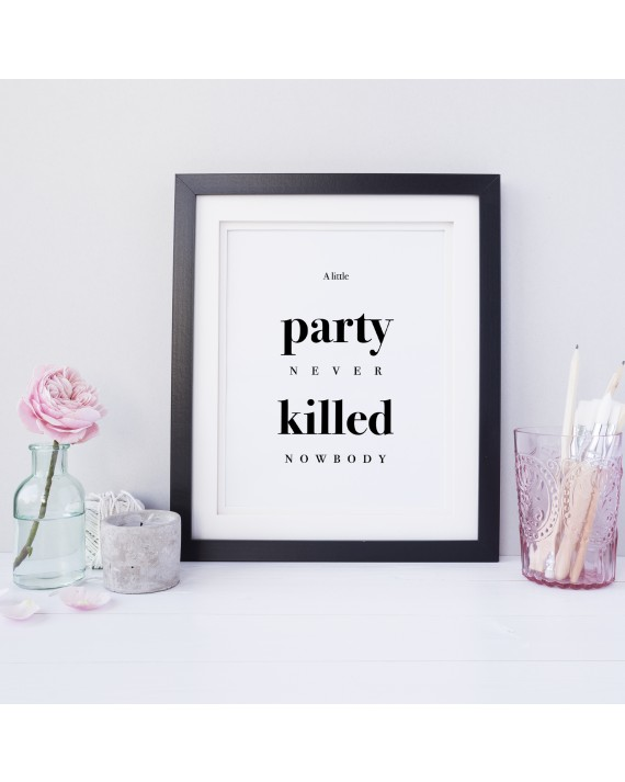 "Zitat Poster ""a little party never killed nobody"""