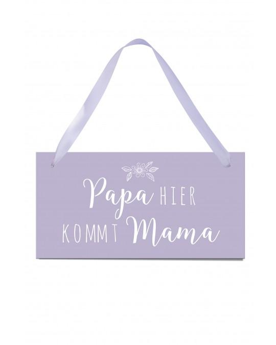 """Hochzeitsschild """"Papa hier kommt Mama"""""""